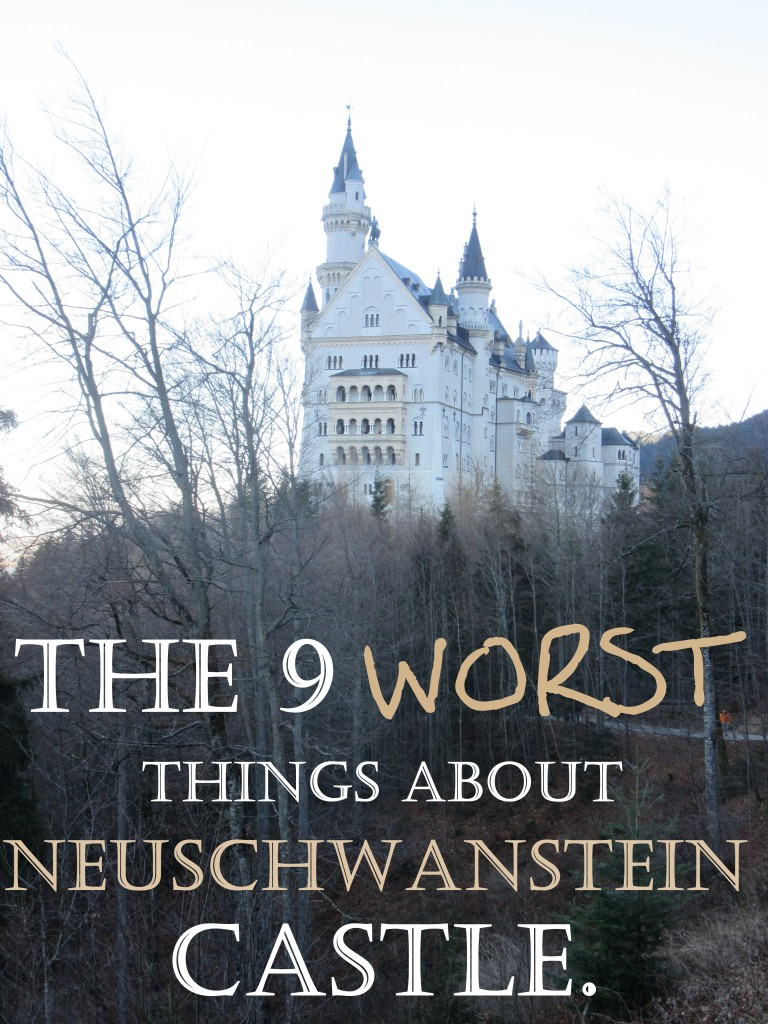 Somebody had to say it. The 9 Worst Things About Neuschwanstein Castle.