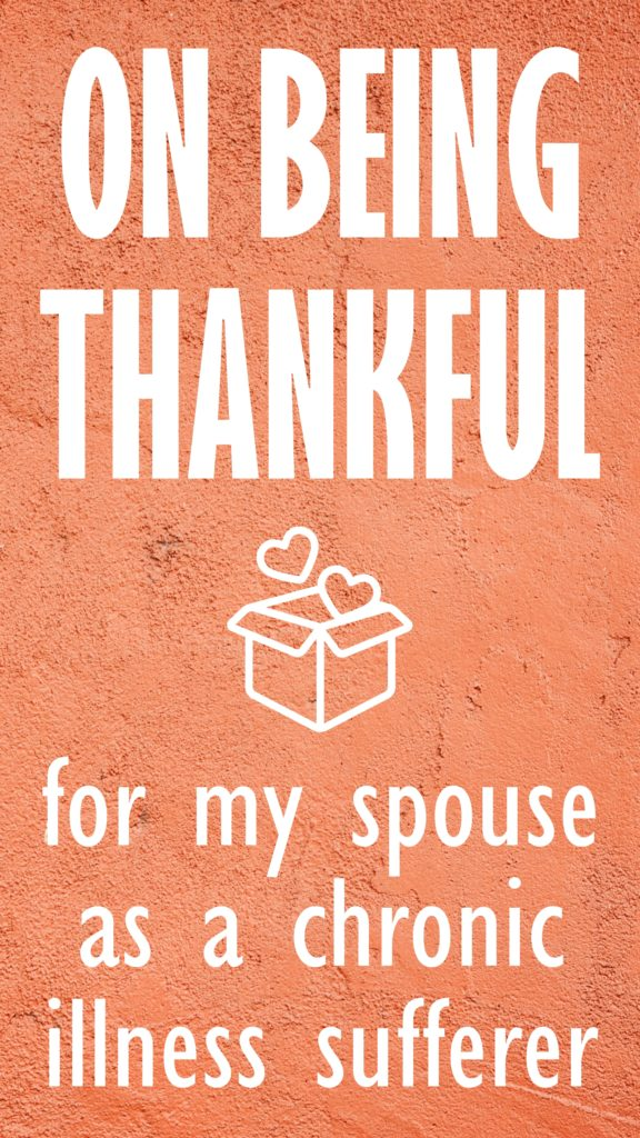 Why I'm thankful for my spouse, as someone with multiple chronic illnesses.
